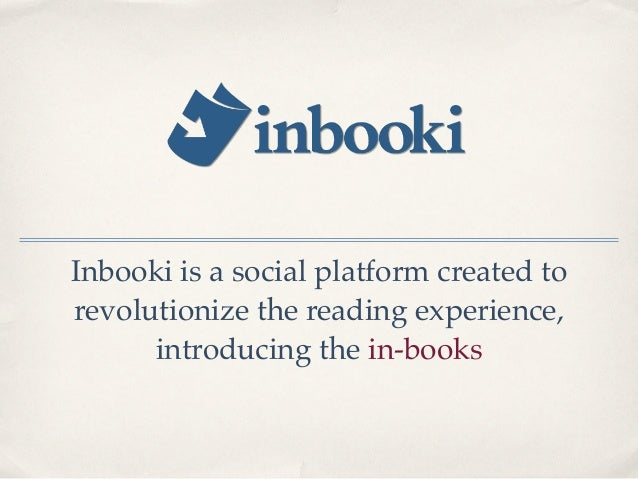 Inbooki is a social platform created torevolutionize the reading experience,      introducing the in-books