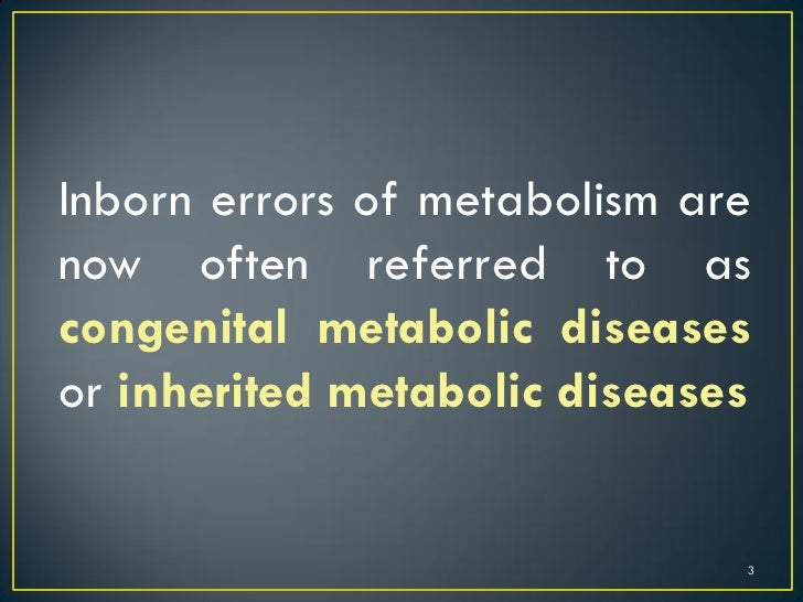 Inborn errors of metabolism Slide 3
