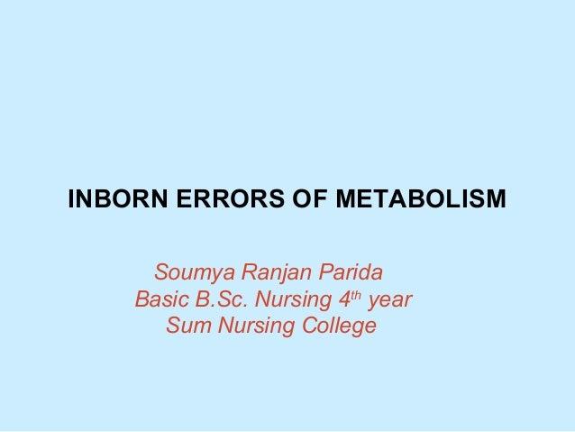 INBORN ERRORS OF METABOLISM Soumya Ranjan Parida Basic B.Sc. Nursing 4th year Sum Nursing College