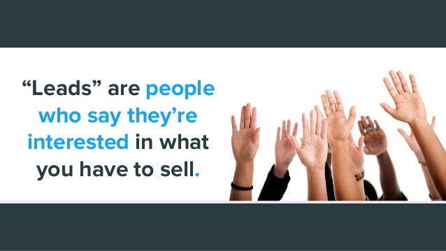 """""""Leads"""" are people who say they're interested in what you have to sell."""