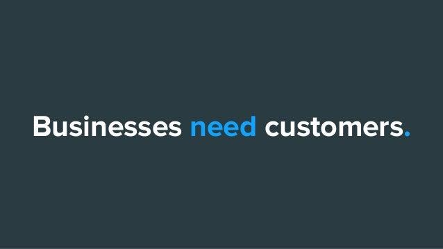 Businesses need customers.
