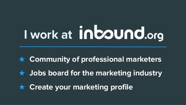 I work at ★ Community of professional marketers ★ Jobs board for the marketing industry ★ Create your marketing profile