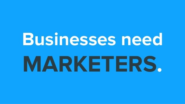 Businesses need MARKETERS.
