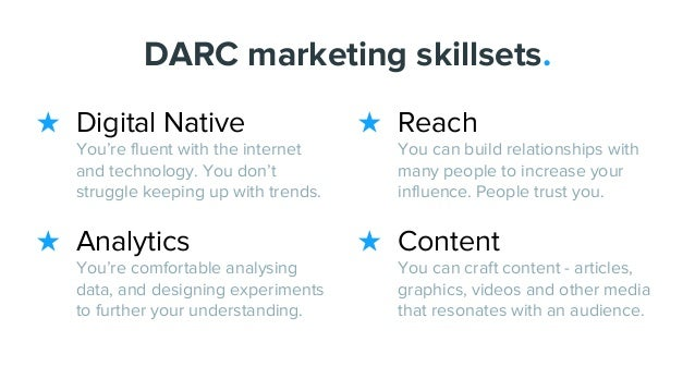 DARC marketing skillsets. ★ Digital Native You're fluent with the internet and technology. You don't struggle keeping up w...