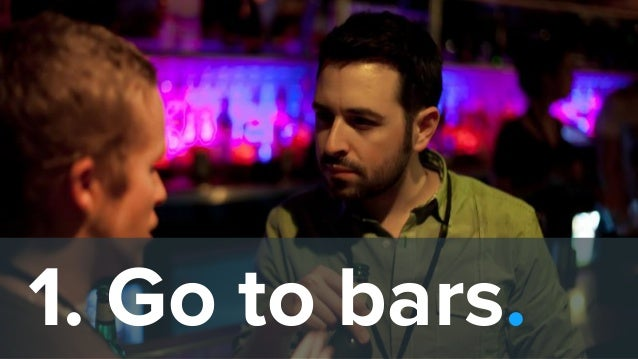 1. Go to bars.