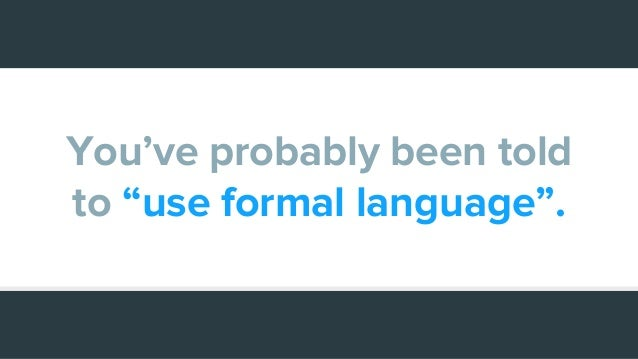 """You've probably been told to """"use formal language""""."""