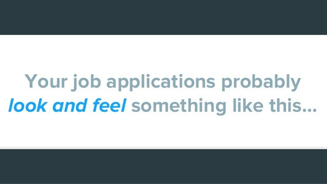 Your job applications probably look and feel something like this...