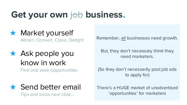 ★ Market yourself Attract, Convert, Close, Delight ★ Ask people you know in work Find and seek opportunities ★ Send better...