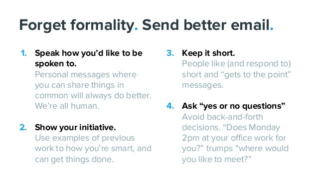 1. Speak how you'd like to be spoken to. Personal messages where you can share things in common will always do better. We'...