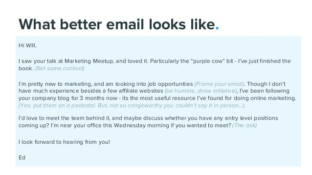"""What better email looks like. Hi Will, I saw your talk at Marketing Meetup, and loved it. Particularly the """"purple cow"""" bi..."""