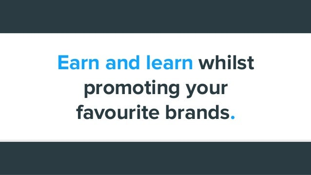 Earn and learn whilst promoting your favourite brands.