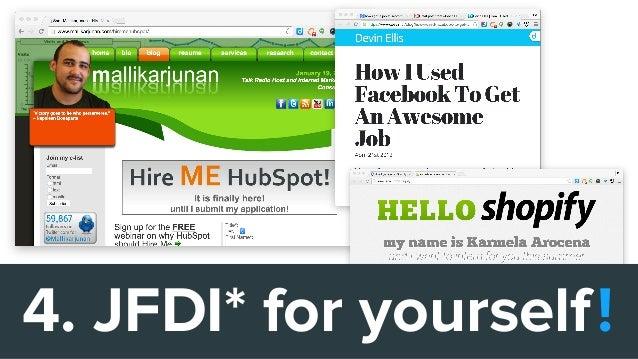 4. JFDI* for yourself!