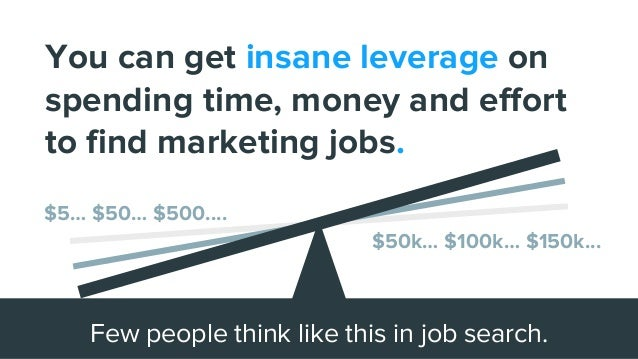 You can get insane leverage on spending time, money and effort to find marketing jobs. Few people think like this in job s...