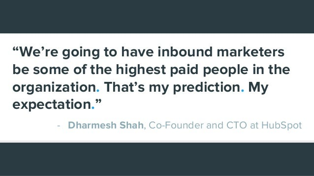 """""""We're going to have inbound marketers be some of the highest paid people in the organization. That's my prediction. My ex..."""