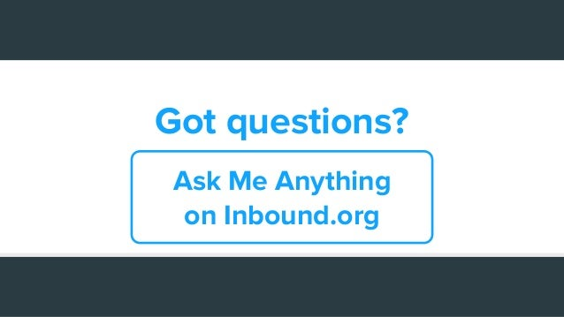 Got questions? Ask Me Anything on Inbound.org