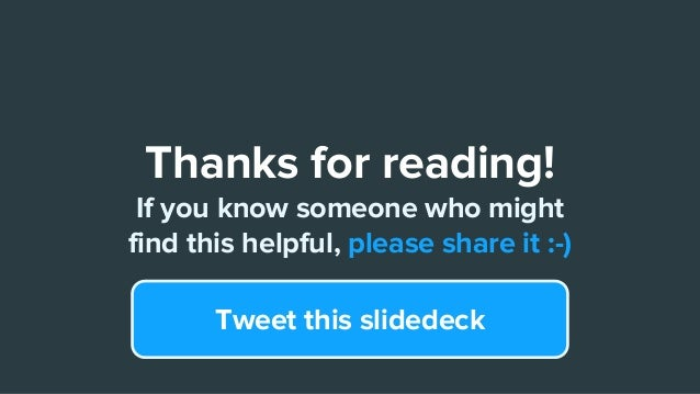 Thanks for reading! If you know someone who might find this helpful, please share it :-) Tweet this slidedeck