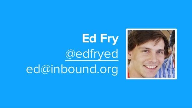 Ed Fry @edfryed ed@inbound.org