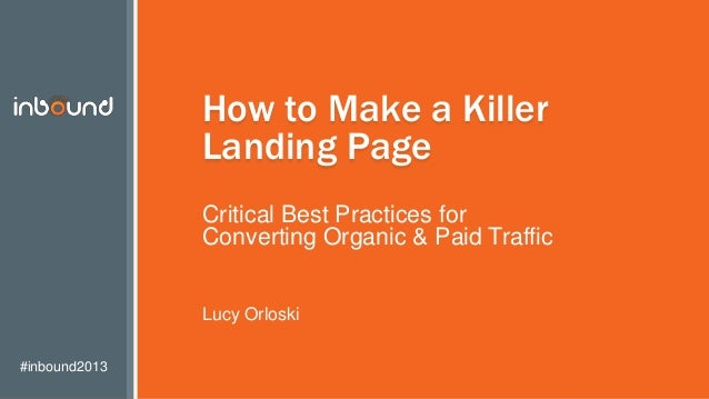 #inbound2013 How to Make a Killer Landing Page Critical Best Practices for Converting Organic & Paid Traffic Lucy Orloski