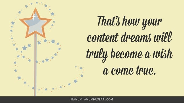 @ANUM | ANUMHUSSAIN.COM That's how your content dreams will truly become a wish a come true.