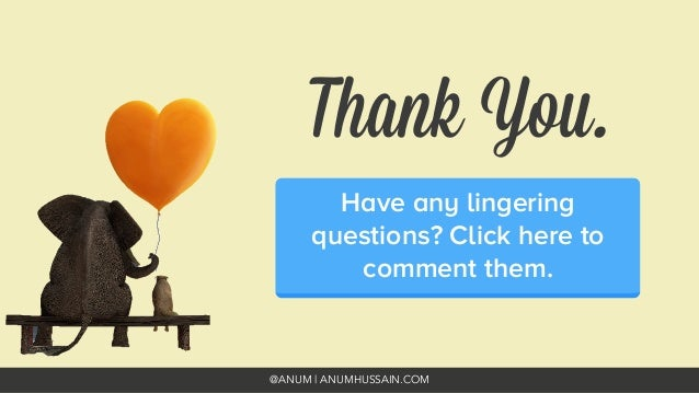 @ANUM | ANUMHUSSAIN.COM Thank You. Have any lingering questions? Click here to comment them.
