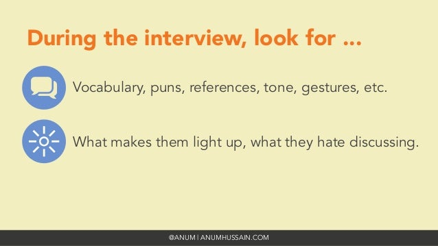 @ANUM | ANUMHUSSAIN.COM During the interview, look for ... Vocabulary, puns, references, tone, gestures, etc. What makes t...