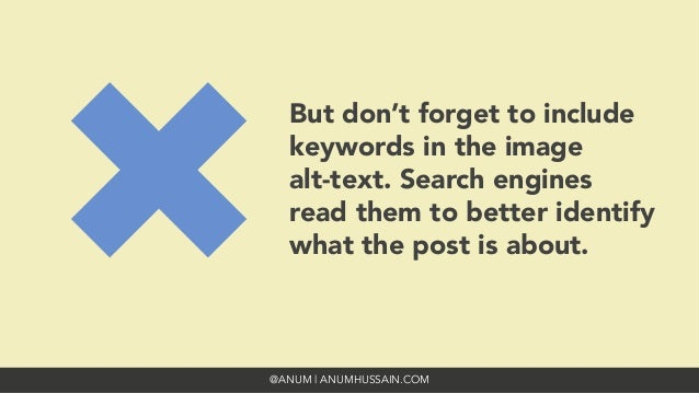 @ANUM | ANUMHUSSAIN.COM But don't forget to include keywords in the image alt-text. Search engines read them to better ide...