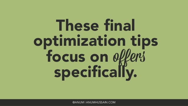 These final optimization tips focus on offers specifically. @ANUM | ANUMHUSSAIN.COM