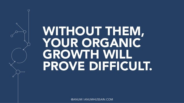 @ANUM | ANUMHUSSAIN.COM WITHOUT THEM, YOUR ORGANIC GROWTH WILL PROVE DIFFICULT.