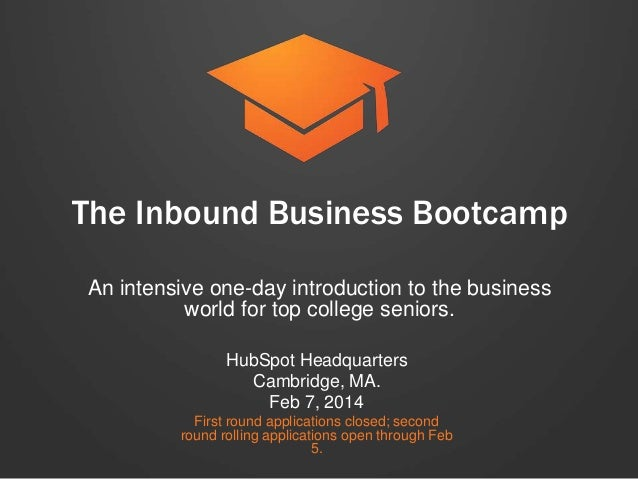 The Inbound Business Bootcamp An intensive one-day introduction to the business world for top college seniors. HubSpot Hea...
