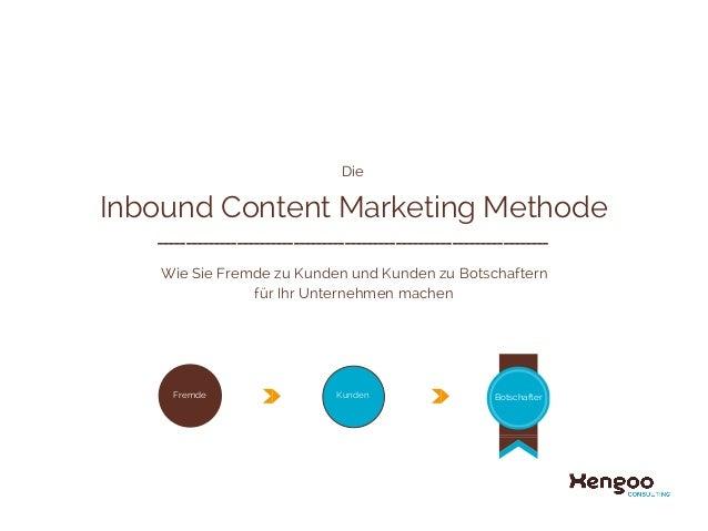 Inbound Content Marketing Methode Wie Sie Fremde zu Kunden und Kunden zu Botschaftern für Ihr Unternehmen machen Die _____...