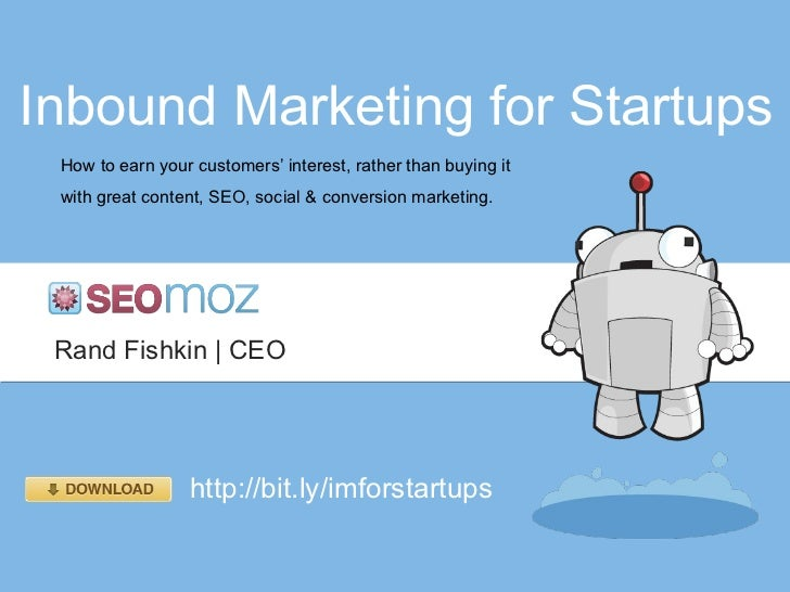 Inbound Marketing for Startups How to earn your customers' interest, rather than buying it with great content, SEO, social...