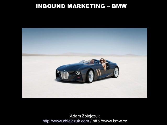 INBOUND MARKETING – BMWAdam Zbiejczukhttp://www.zbiejczuk.com / http://www.bmw.cz