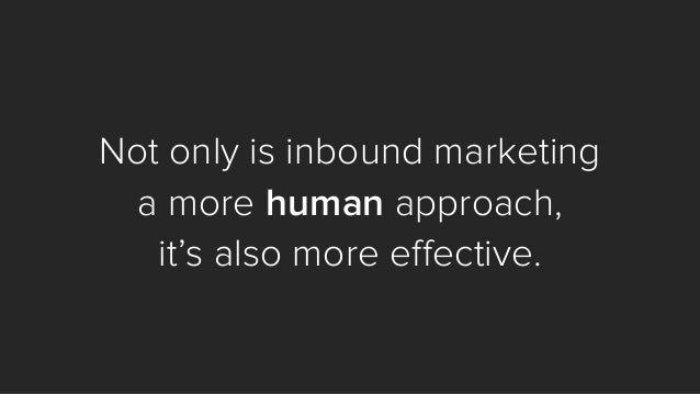 Not only is inbound marketing  a more humanapproach,  it's also more effective.