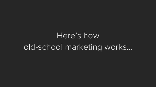 Here's how  old-school marketing works…