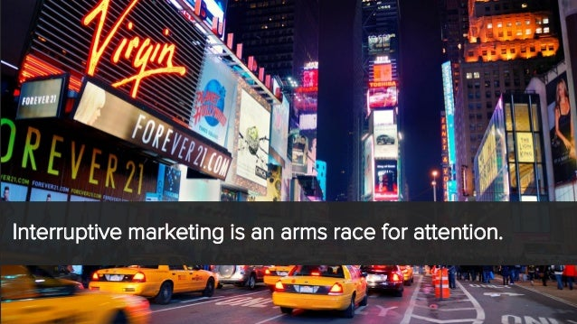 Interruptive marketing is an arms race for attention.