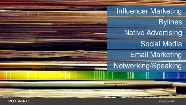 #HubSpotIPS Influencer Marketing Bylines Native Advertising Social Media Email Marketing Networking/Speaking