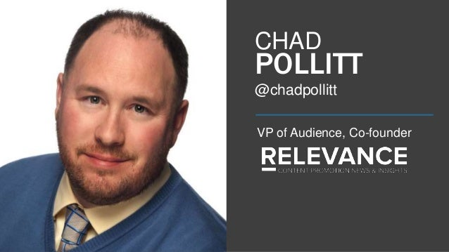 VP of Audience, Co-founder @chadpollitt CHAD POLLITT