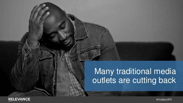 #HubSpotIPS Many traditional media outlets are cutting back