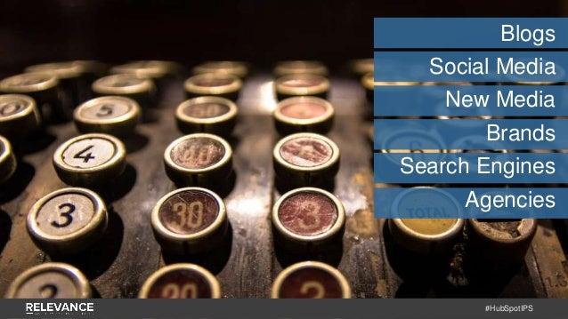 #HubSpotIPS Blogs Social Media New Media Brands Search Engines Agencies