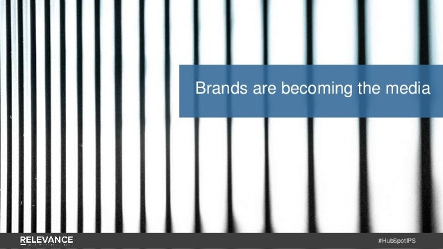 #HubSpotIPS Brands are becoming the media