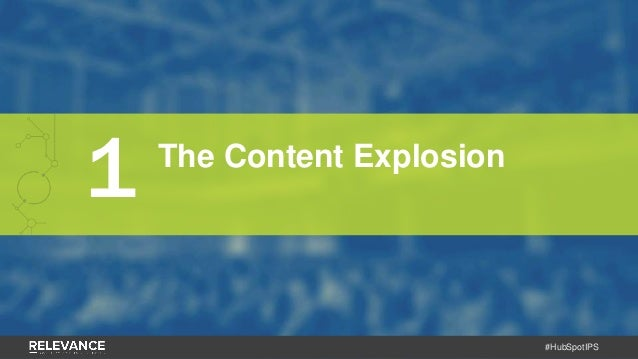 #HubSpotIPS 1 The Content Explosion