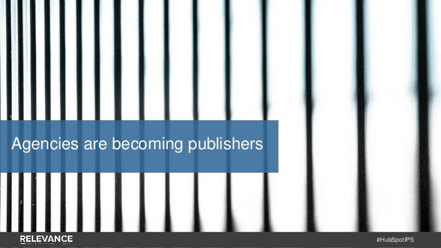 #HubSpotIPS Agencies are becoming publishers
