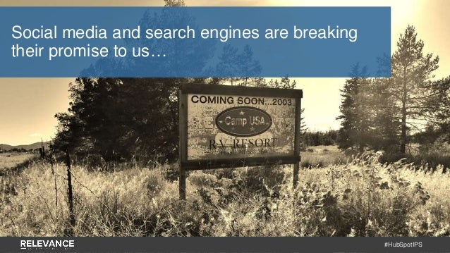 #HubSpotIPS Social media and search engines are breaking their promise to us…