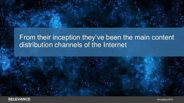 #HubSpotIPS From their inception they've been the main content distribution channels of the Internet