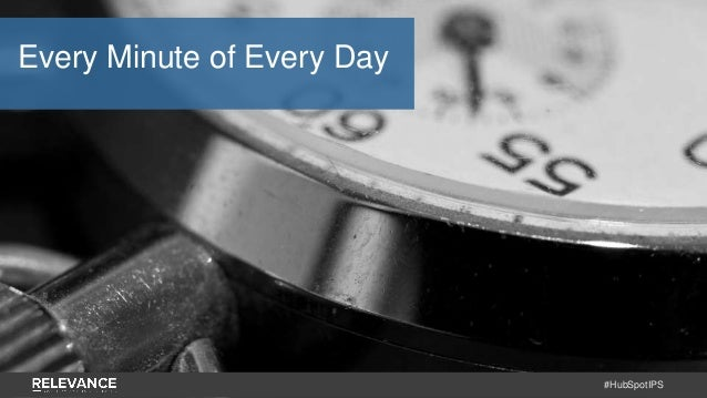 #HubSpotIPS Every Minute of Every Day