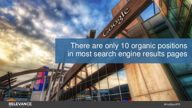 #HubSpotIPS There are only 10 organic positions in most search engine results pages