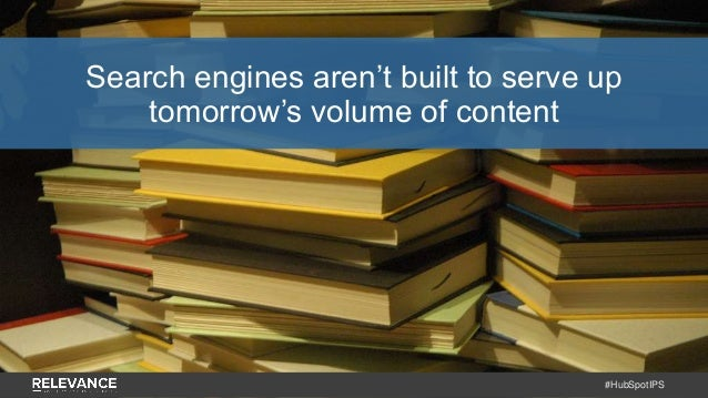 #HubSpotIPS Search engines aren't built to serve up tomorrow's volume of content