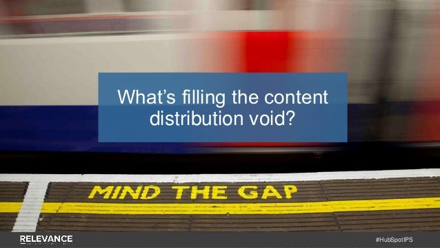 #HubSpotIPS What's filling the content distribution void?