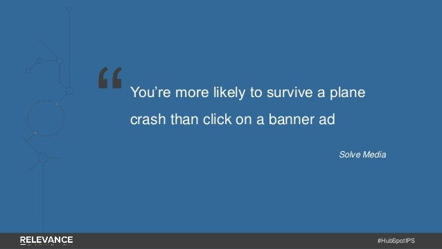 #HubSpotIPS You're more likely to survive a plane crash than click on a banner ad Solve Media ""