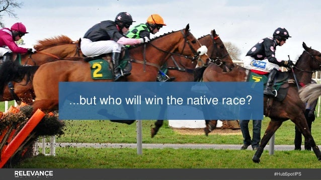 #HubSpotIPS …but who will win the native race?
